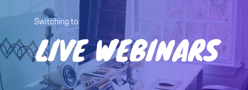 Switching to Live Webinars?